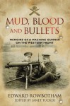 Mud, Blood and Bullets: Memoirs of a Machine Gunner on the Western Front - Edward Rowbotham, Janet Tucker
