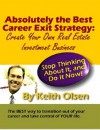 Absolutely the Best Career Exit Strategy: Create Your Own Real Estate Investment Business - Keith Olsen