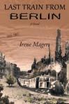 Last Train From Berlin (German Trilogy) - Irene Magers
