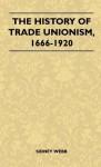 The History of Trade Unionism, 1666-1920 - Sidney Webb