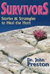Survivors: Stories and Strategies to Heal the Hurt - John D. Preston