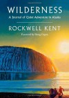 Wilderness: A Journal of Quiet Adventure in AlaskaIncluding Extensive Hitherto Unpublished Passages from the Original Journal - Rockwell Kent, Doug Capra