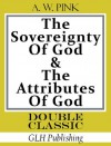 The Sovereignty of God & The Attributes of God (Double Classic Series) - Arthur W. Pink