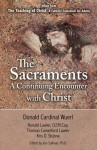 The Sacraments a Continuing Encounter with Christ: Taken from Teaching of Christ: A Catholic Catechism for Adults - Donald Wuerl, Thomas Comerford Lawler, Kris D. Stubna, Jem Sullivan, Ronald Lawler, Archbishop Donald W. Wuerl