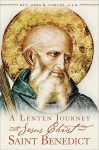 A Lenten Journey with Jesus Christ and Saint Benedict - John R. Fortin