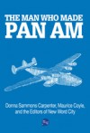 The Man Who Made Pan Am - Donna Sammons Carpenter, Maurice Coyle, New Word City