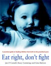 Eat Right, Don't Fight: A Practical Guide to Feeding Children from Birth to the Preschool Years - Rosey Cummings, Jan O'Connell, Gina Ralston