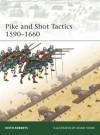 Pike and Shot Tactics 1590-1660 - Keith Roberts, Adam Hook