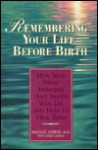 Remembering Your Life Before Birth: How Your Womb Memories Have Shaped Your Life--And How To.. - Michael Gabriel