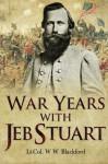 War Years with Jeb Stuart - W. W. Blackford