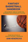 Fantasy Basketball Handbook: The Ultimate How-To Guide for Beginners and Experienced Players - Sam Hendricks, Patricia Hendricks