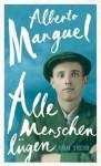 Alle Menschen lügen: Roman - Alberto Manguel, Susanne Lange