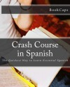 Crash Course in Spanish: The Quickest Way to Learn Essential Spanish (Bookcaps Study Guides) (Spanish Edition) - BookCaps