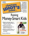 The Complete Idiot's Guide to Raising Money-Smart Kids - Barbara Weltman