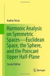 Harmonic Analysis on Symmetric Spaces Euclidean Space, the Sphere, and the Poincare Upper Half-Plane - Audrey Terras
