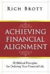 Achieving Financial Alignment: 30 Biblical Principles for Ordering Your Financial Life - Rich Brott