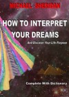 How to Interpret Your Dreams: And Discover Your Life Purpose - Michael Sheridan