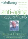 The Green Pharmacy Anti-Aging Prescriptions: Herbs, Foods, and Natural Formulas to Keep You Young - James A. Duke, Michael Castleman