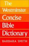 The Westminster Concise Bible Dictionary - Barbara Smith