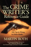 The Crime Writer's Reference Guide: 1001 Tips for Writing the Perfect Murder - Martin Roth