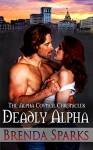 Deadly Alpha (The Alpha Council Chronicles Book 2) - Brenda Sparks