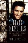 Elvis Memories: The Real Elvis Presley Recalled by Those Who Knew Him. Michael Freedland - Michael Freedland