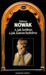 A jak królem, a jak katem będziesz - Tadeusz Nowak