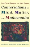 Conversations on Mind, Matter, and Mathematics - Jean-Pierre Changeux, Alain Connes, Malcolm DeBevoise
