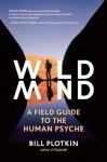 Wild Mind: A Field Guide to the Human Psyche - Bill Plotkin