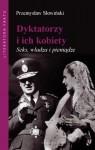 Dyktatorzy i ich kobiety. Seks, władza i pieniądze - Przemysław Słowiński