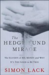 The Hedge Fund Mirage: The Illusion of Big Money and Why It's Too Good to Be True - Simon Lack