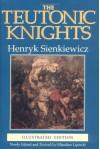The Teutonic Knights - Henryk Sienkiewicz, Alicia Tyszkiewicz, Miroslaw Lipinski
