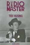 Radio Master: The Life and Times of Sports Broadcasting Great Ted Husing - John E Lewis