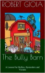 The Bully Barn: A Lesson For Bullies, Bystanders and Victims - Robert Gioia