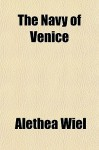 The Navy of Venice - Alethea Wiel