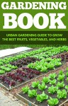 Vegetables: Organic Gardening: Beginner's Gardening Guide (Growing Herbs Cleanse Mini Farming) (Horticulture Vegetables Plant Based Diet) - Kim Anthony