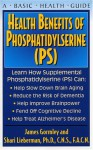 Health Benefits of Phosphatidylserine (PS) - James Gormley, Shari Lieberman