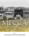 Mecca: The History of Islam's Holiest City - Charles River Editors, Jesse Harasta