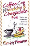 Coffee Cup Friendship & Cheesecake Fun - Becky Freeman