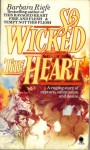 So Wicked The Heart - Barbara Riefe