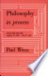 Philosophy in Process - Paul Weiss