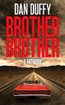 Brother Brother: A Memoir - Dan Duffy