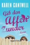 Gib den Affen Zunder (German Edition) - Karen Cantwell, Antje Kaiser