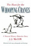 The Hunt for the Whooping Cranes: A Natural History Detective Story - J.J. McCoy