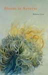 Bloom in Reverse - Teresa Leo
