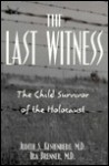 Last Witness: The Child Survivor of the Holocaust - Judith S. Kestenberg, Ira Brenner