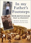 Birmingham Past And Present: In My Father's Footsteps - Mark Norton
