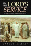 In the Lord's Service: A Guide to Spiritual Development - Carlos E. Asay