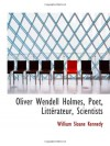 Oliver Wendell Holmes, Poet, Littérateur, Scientists - William Sloane Kennedy