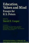 Education, Values, and Mind: Essays for R.S. Peters - David Edward Cooper, R.S. Peters